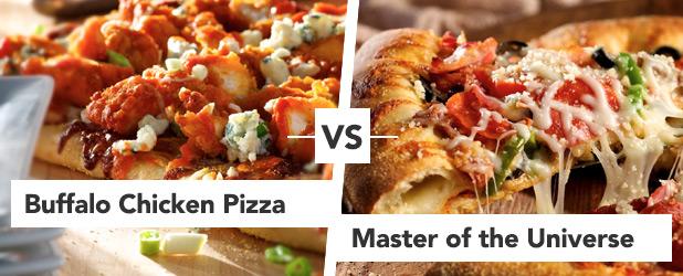 Round 2 Buffalo Chicken Pizza vs Master of the Universe Pizza