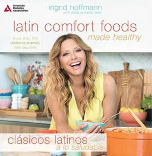 Celebrity Chef Ingrid Hoffmann has partnered with the American Diabetes Association to publish a new cookbook, Latin Comfort Foods Made Healthy: More Than 100 Diabetes-Friendly Latin Favorites.